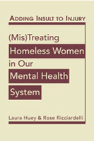 Adding Insult to Injury: (Mis)Treating Homeless Women in Our Mental Health System