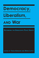 Democracy, Liberalism, and War: Rethinking the Democratic Peace Debates
