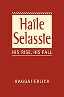 Haile Selassie: His Rise, His Fall