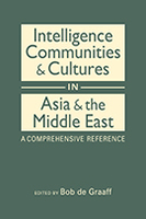 Intelligence Communities and Cultures in Asia and the Middle East: A Comprehensive Reference