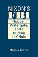 Nixon's FBI: Hoover, Watergate, and a Bureau in Crisis