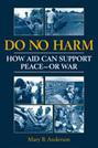 Do No Harm:  How Aid Can Support Peace—or War