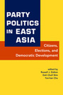 Party Politics in East Asia: Citizens, Elections, and Democratic Development