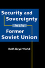 Security and Sovereignty in the Former Soviet Union