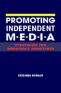 Promoting Independent Media: Strategies for Democracy Assistance