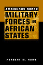 Ambiguous Order: Military Forces in African States