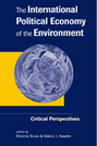 The International Political Economy of the Environment: Critical Perspectives