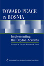 Toward Peace in Bosnia: Implementing the Dayton Accords