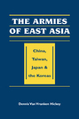 The Armies of East Asia: China, Taiwan, Japan, and the Koreas