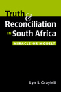 Truth and Reconciliation in South Africa: Miracle or Model?