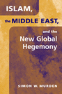 Islam, the Middle East, and the New Global Hegemony