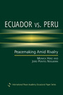Ecuador vs. Peru: Peacemaking Amid Rivalry