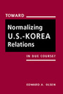 Toward Normalizing U.S.-Korea Relations: In Due Course?