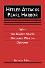 Hitler Attacks Pearl Harbor: Why the United States Declared War on Germany