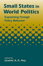 Small States in World Politics: Explaining Foreign Policy Behavior