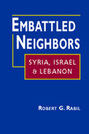 Embattled Neighbors: Syria, Israel, and Lebanon