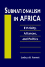 Subnationalism in Africa: Ethnicity, Alliances, and Politics