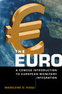 The Euro: A Concise Introduction to European Monetary Integration