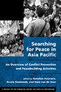 Searching for Peace in Asia Pacific: An Overview of Conflict Prevention and Peacebuilding Activities