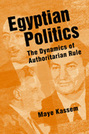 Egyptian Politics: The Dynamics of Authoritarian Rule