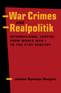 War Crimes and Realpolitik: International Justice from World War I to the 21st Century