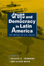 Drugs and Democracy in Latin America: The Impact of U.S. Policy