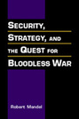 Security, Strategy and the Quest for Bloodless War