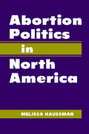 Abortion Politics in North America