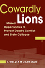 Cowardly Lions: Missed Opportunities to Prevent Deadly Conflict and State Collapse