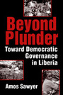 Beyond Plunder: Toward Democratic Governance in Liberia