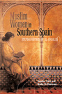 Muslim Women in Southern Spain: Stepdaughters of Al-Andalus