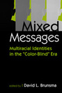 "Mixed Messages: Multiracial Identities in the ""Color-Blind"" Era"