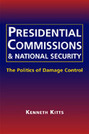 Presidential Commissions and National Security: The Politics of Damage Control