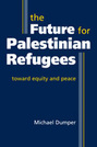 The Future for Palestinian Refugees: Toward Equity and Peace