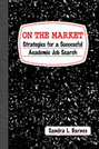 On the Market: Strategies for a Successful Academic Job Search