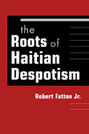 The Roots of Haitian Despotism