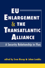EU Enlargement and the Transatlantic Alliance: A Security Relationship in Flux