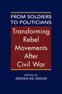 From Soldiers to Politicians: Transforming Rebel Movements After Civil War