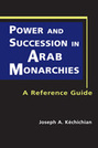 Power and Succession in Arab Monarchies: A Reference Guide