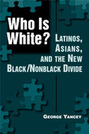 Who Is White?: Latinos, Asians, and the New Black/Nonblack Divide
