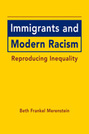 Immigrants and Modern Racism: Reproducing Inequality