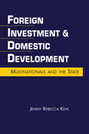 Foreign Investment and Domestic Development: Multinationals and the State