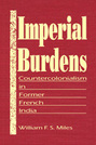 Imperial Burdens: Countercolonialism in Former French India