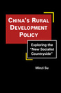 "China's Rural Development Policy: Exploring the ""New Socialist Countryside"""