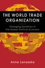 The World Trade Organization: Changing Dynamics in the Global Political Economy
