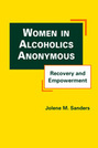 Women in Alcoholics Anonymous: Recovery and Empowerment