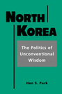 North Korea: The Politics of Unconventional Wisdom