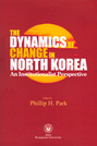 The Dynamics of Change in North Korea: An Institutionalist Perspective