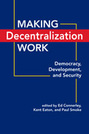 Making Decentralization Work: Democracy, Development, and Security