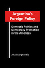 Argentina's Foreign Policy: Domestic Politics and Democracy Promotion in the Americas